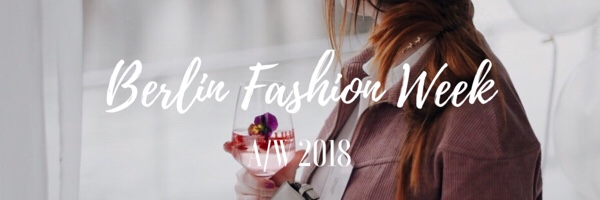 BERLIN FASHION WEEK JANUAR A/W 2018